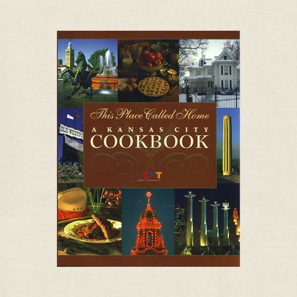 This Place Called Home Kansas City Cookbook