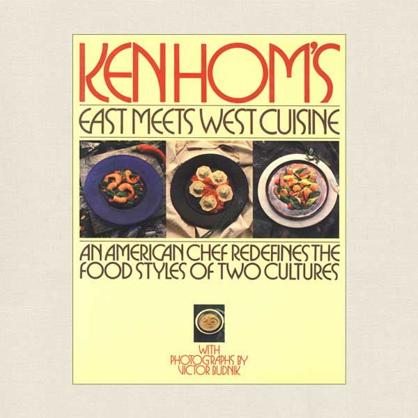 Ken Hom's East Meets West Cuisine Chinese Cookbook