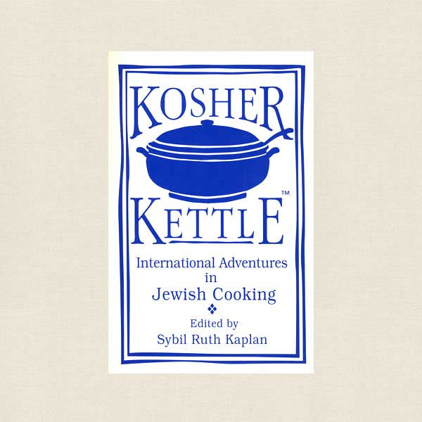 Kosher Kettle Cookbook - International Adventures in Jewish Cooking