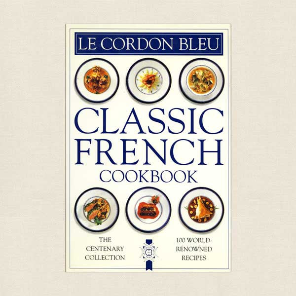 Le Cordon Bleu Classic French Cookbook