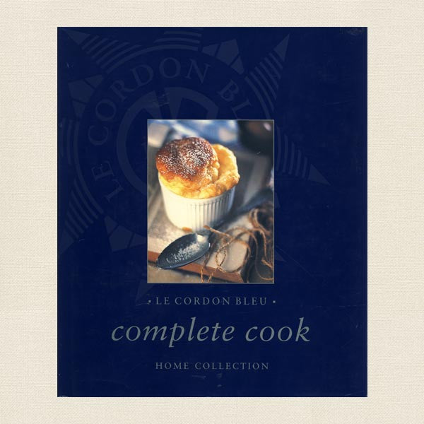 Le Cordon Bleu Complete Cook - Home Collection Cookbook