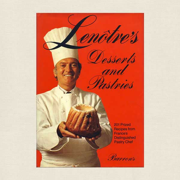 Lenotre's Desserts and Pastries Cookbook - French Pastry Chef