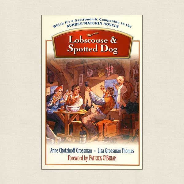 Lobscouse and Spotted Dog Cookbook: Aubrey/Maturin Novels