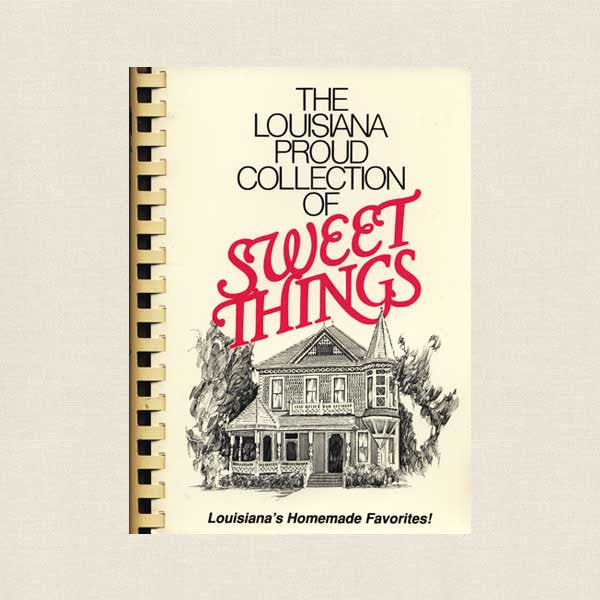 Louisiana Proud Collection of Sweet Things Cookbook - Desserts