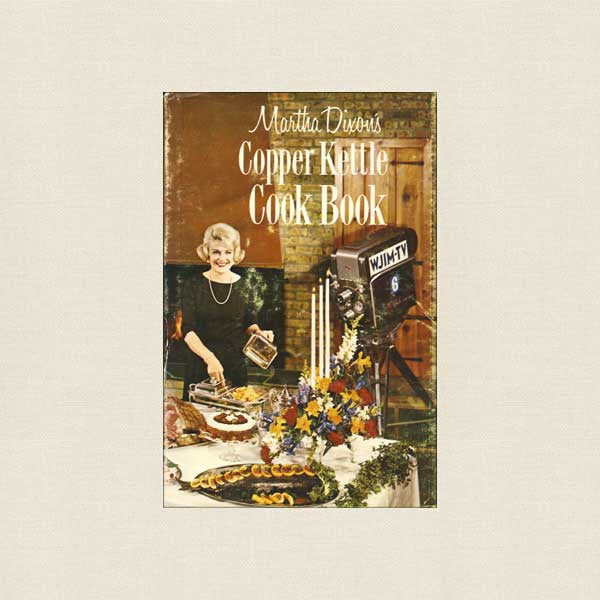 Martha Dixon's Copper Kettle Cookbook - TV Show WJIM Lansing, Michigan