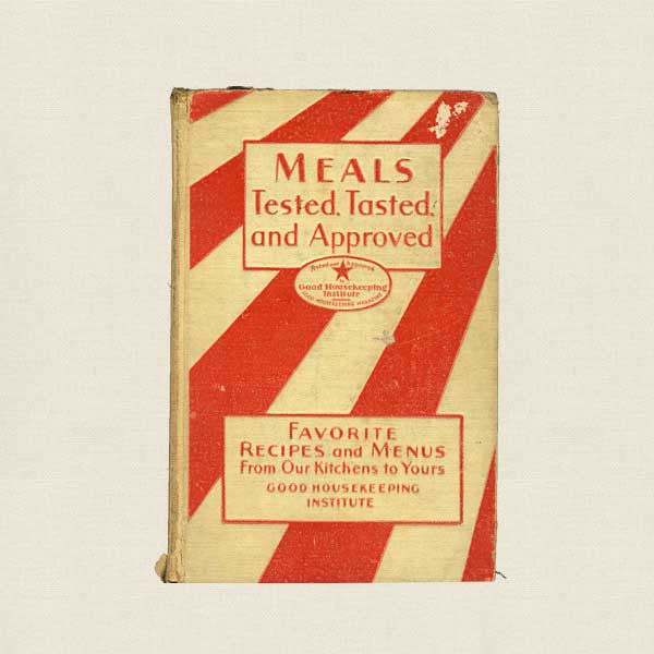 Meals Tested Tasted and Approved Good Housekeeping Cookbook - 1931