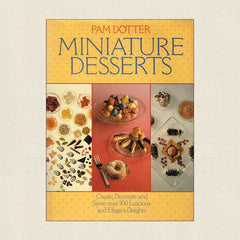 Miniature Desserts: Create Decorate and Serve Luscious and Elegant Delights