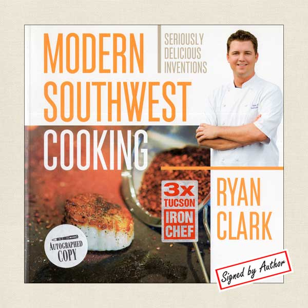 Modern Southwest Cooking by Iron Chef Ryan Clark - SIGNED
