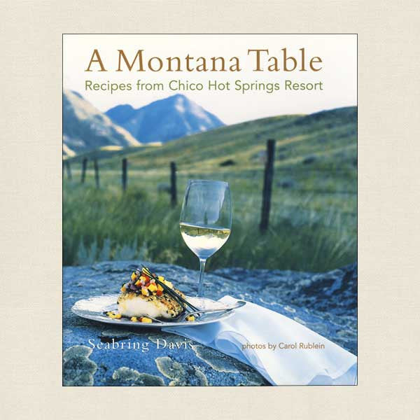 Montana Table Cookbook - Chico Hot Springs Resort