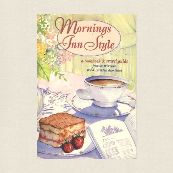 Mornings Inn Style Cookbook - Wisconsin Bed and Breakfast Recipes