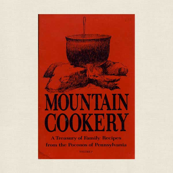 Mountain Cookery: Family Recipes from Poconos of Pennsylvania