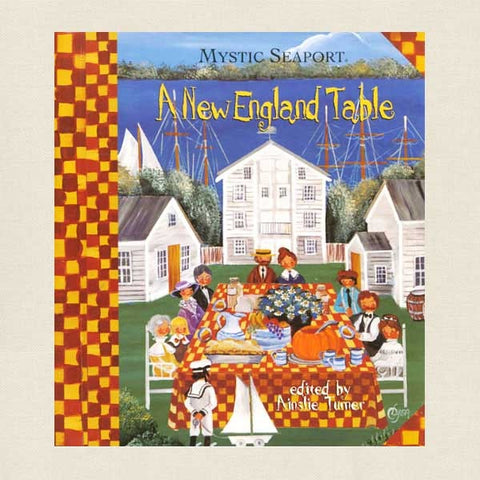 Mystic Seaport A New England Table Cookbook
