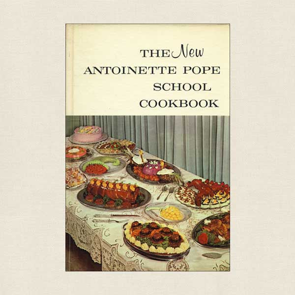 The New Antoinette Pope School Cookbook