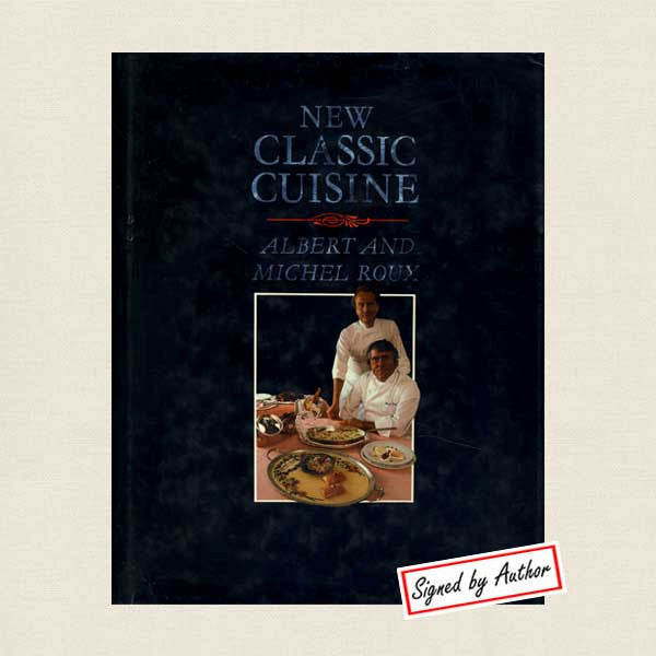 New Classic Cuisine by Albert and Michel Roux: Signed Edition