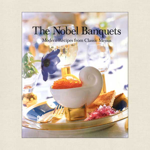 The Nobel Banquets - Modern Recipes From Classic Menus