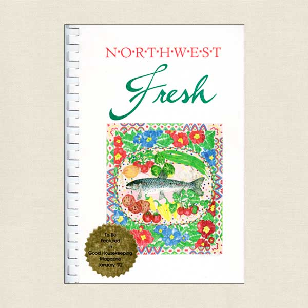 Northwest Fresh Cookbook by the Junior League of Yakima