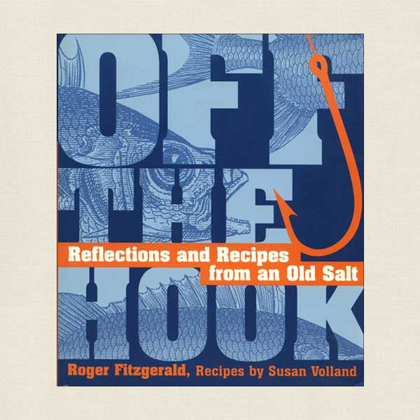 Off the Hook Cookbook: A Lifelong Love Affair with Seafood
