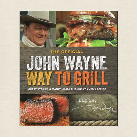 John Wayne Way to Grill Cookbook