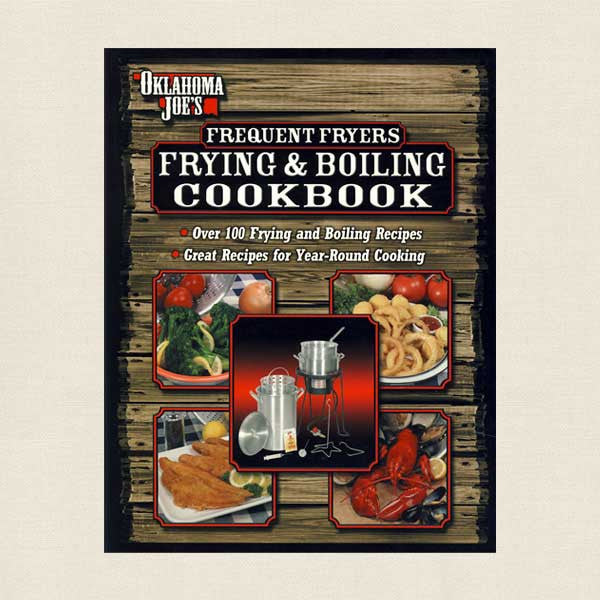 Oklahoma Joe's Frequent Freyers Frying and Boiling Cookbook