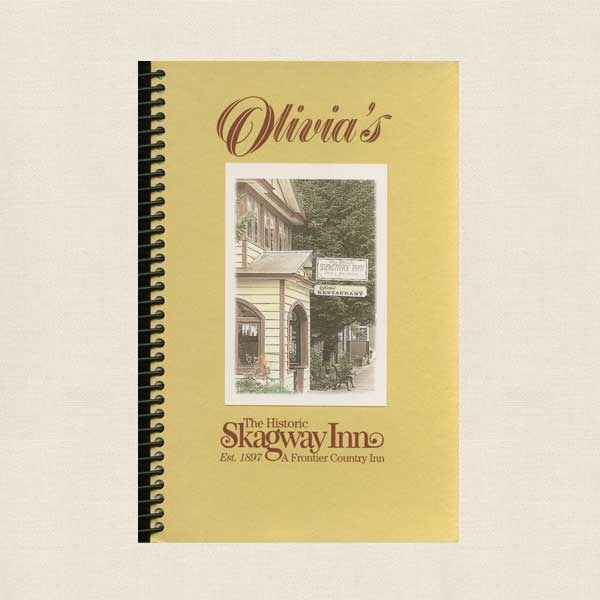 Olivia's Restaurant Cookbook - Skagway Inn Alaska