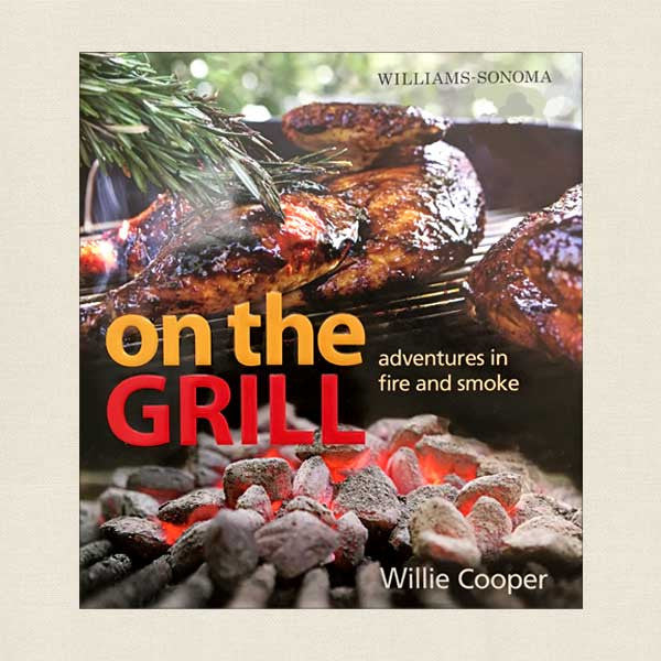 On the Grill Adventures in Fire and Smoke: Williams-Sonoma
