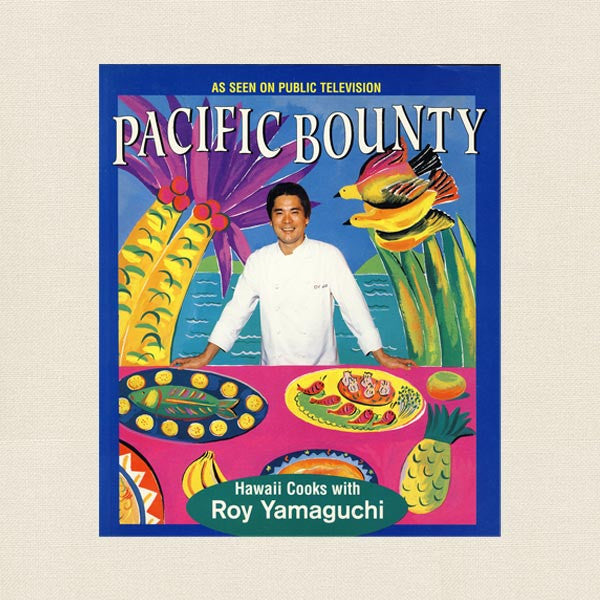 Pacific Bounty Cookbook - Hawaii Cooks With Roy Yamaguchi