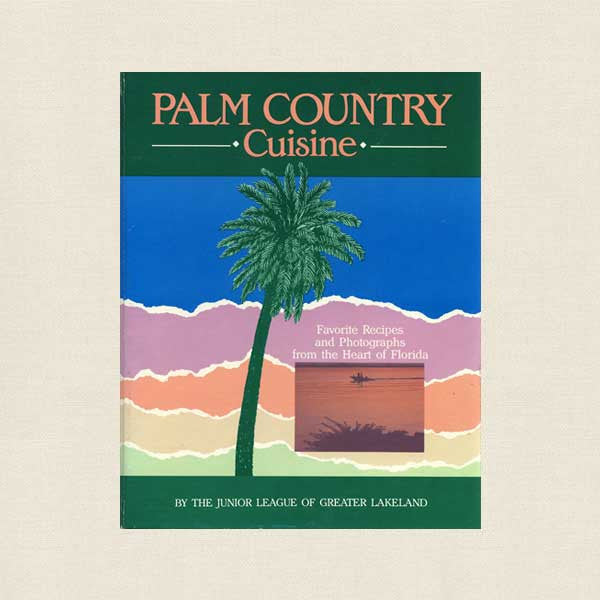 Junior League Greater Lakeland Florida Cookbook - Palm Country Cuisine