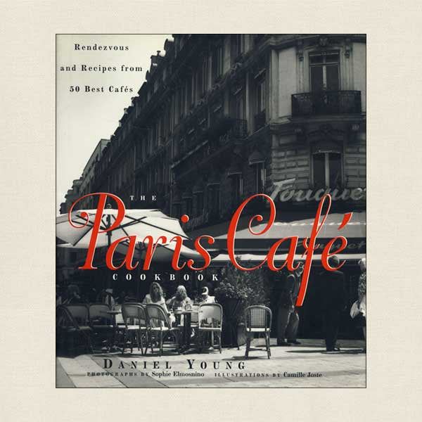 Paris Cafe Cookbook: French Recipes from 50 Best Cafes