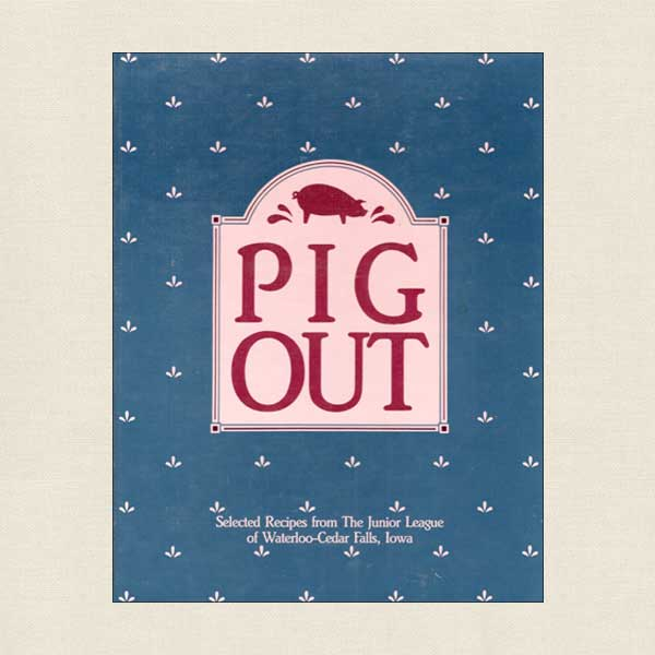 Junior League of Waterloo Cedar-Falls Cookbook - Pig Out