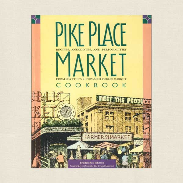 Pike Place Market Cookbook: Seattle