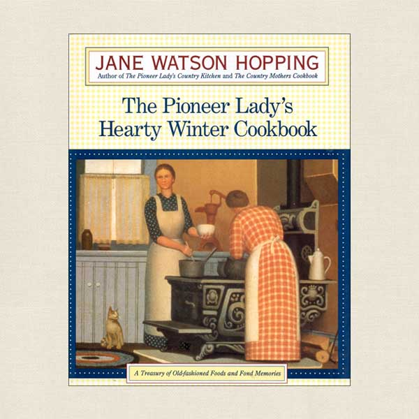Pioneer Lady's Hearty Winter Cookbook