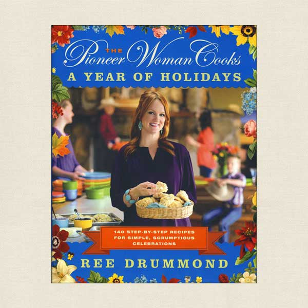 Pioneer Woman Cooks A Year of Holidays Cookbook - Ree Drummond