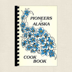 Pioneers of Alaska Cookbook: Pioneer Auxiliary No. 4 Anchorage