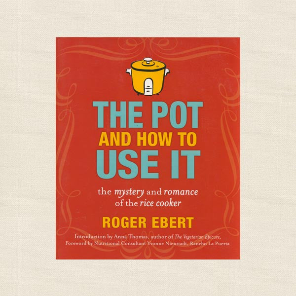 The Pot and How To Use It Rice Cooker Cookbook - Roger Ebert