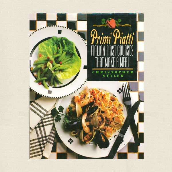 Primi Piatti Italian First Courses That Make a Meal Cookbook