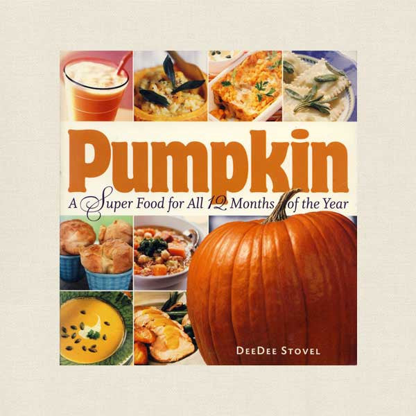Pumpkin Cookbook - Super Food for All 12 Months of the Year