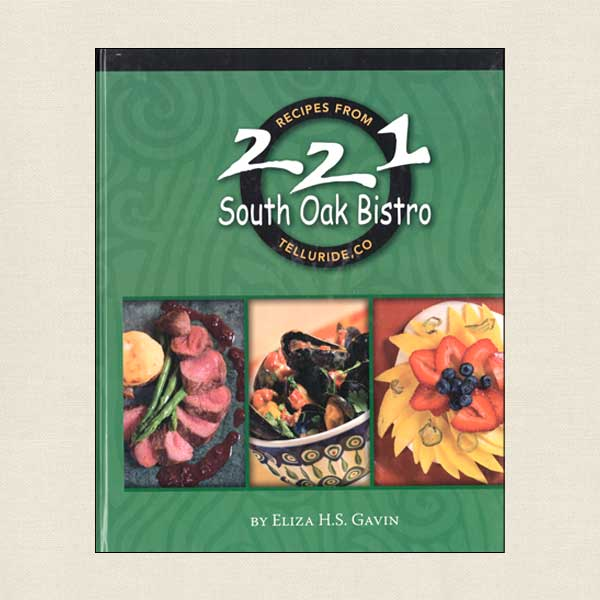 Recipes from 221 South Oak Bistro - Telluride Colorado