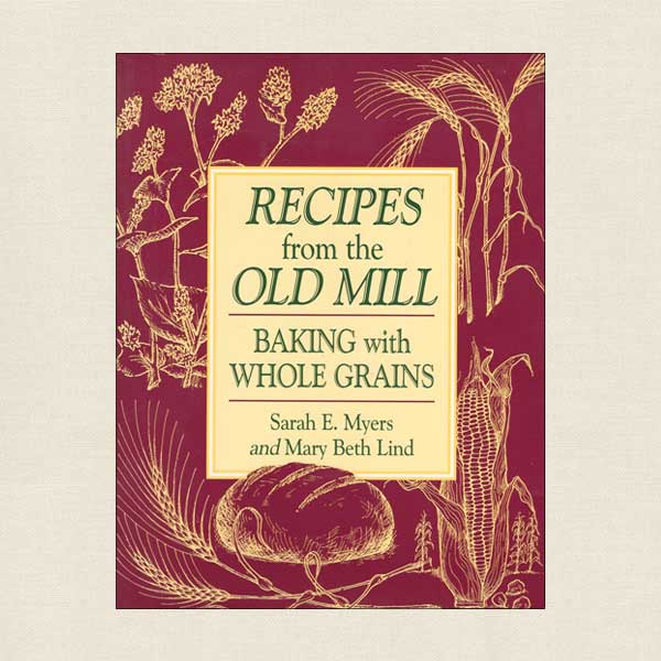 Recipes From the Old Mill - Baking With Whole Grains