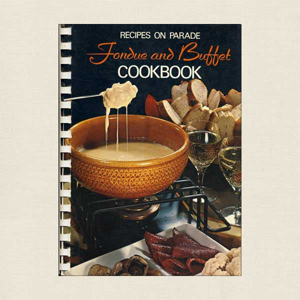 Recipes On Parade Fondue and Buffet Cookbook The Officers' Wives Club