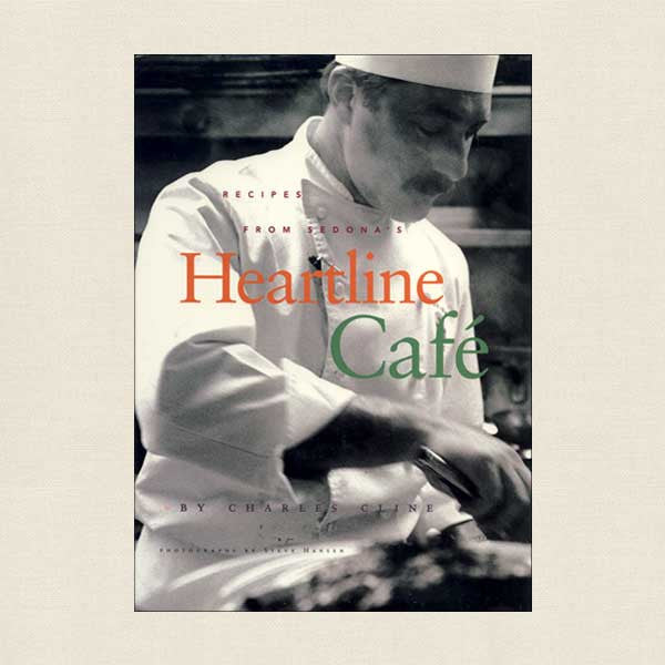 Recipes From Sedona's Heartline Cafe
