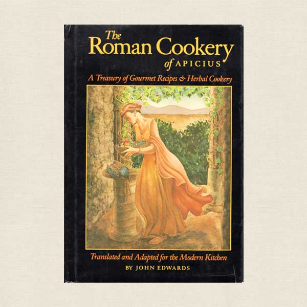 Roman Cookery of Apicius - Treasury of Gourmet Recipes and Herbal Cookery
