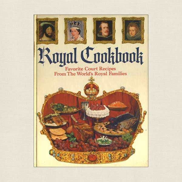 Royal Cookbook: Favorite Court Recipes From World's Royal Families
