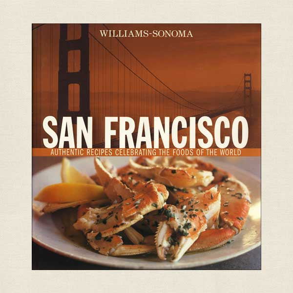 Williams-Sonoma San Francisco: Authentic Recipes Celebrating the Foods of the World