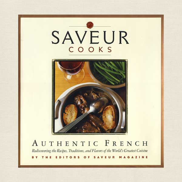 Saveur Cooks Authentic French Cookbook