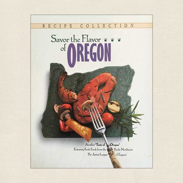 Junior League Eugene Cookbook Savor the Flavor of Oregon