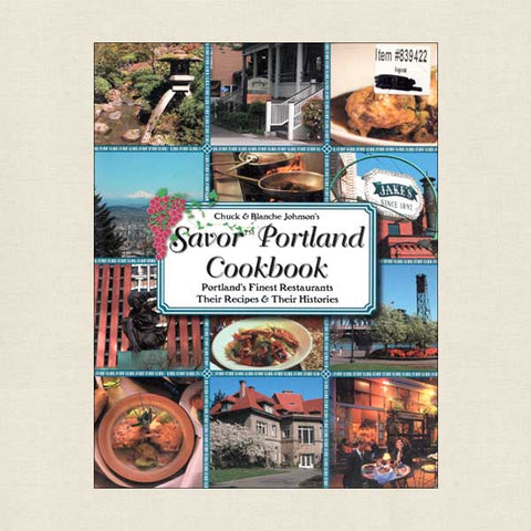 Savor Portland - Portland's Finest Restaurants, Their Recipes and Their History