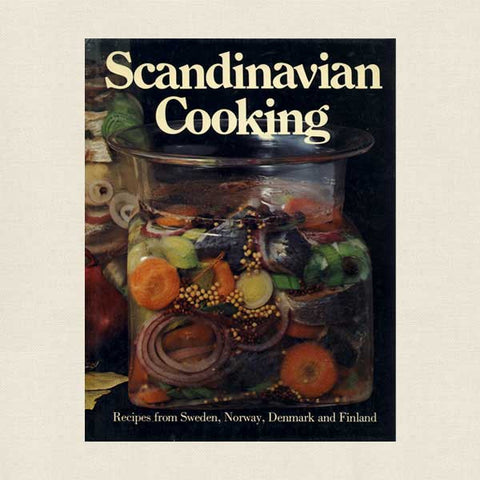 Scandinavian Cooking: Recipes from Sweden, Norway and Finland