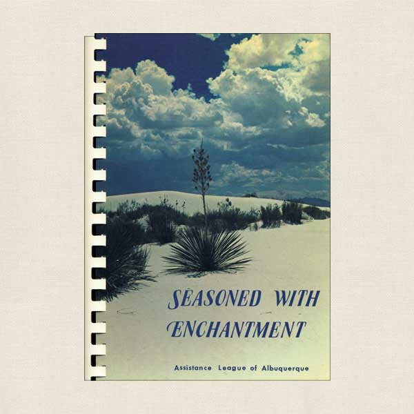 Assistance League of Albuquerque Cookbook, Seasoned with Enchantment