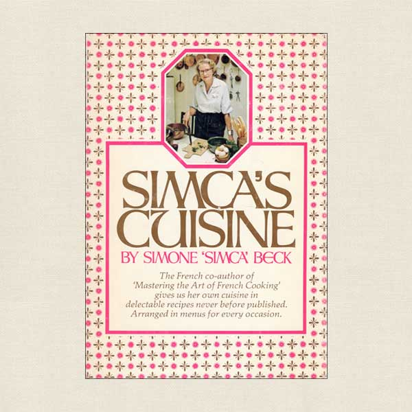 Simca's Cuisine Cookbook by Simone Beck