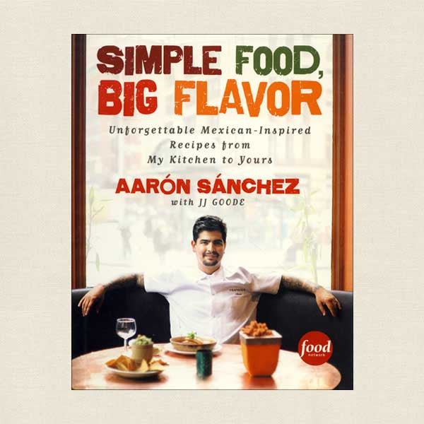 Simple Food Big Flavor: Unforgettable Mexican-Inspired Recipes from My Kitchen to Yours